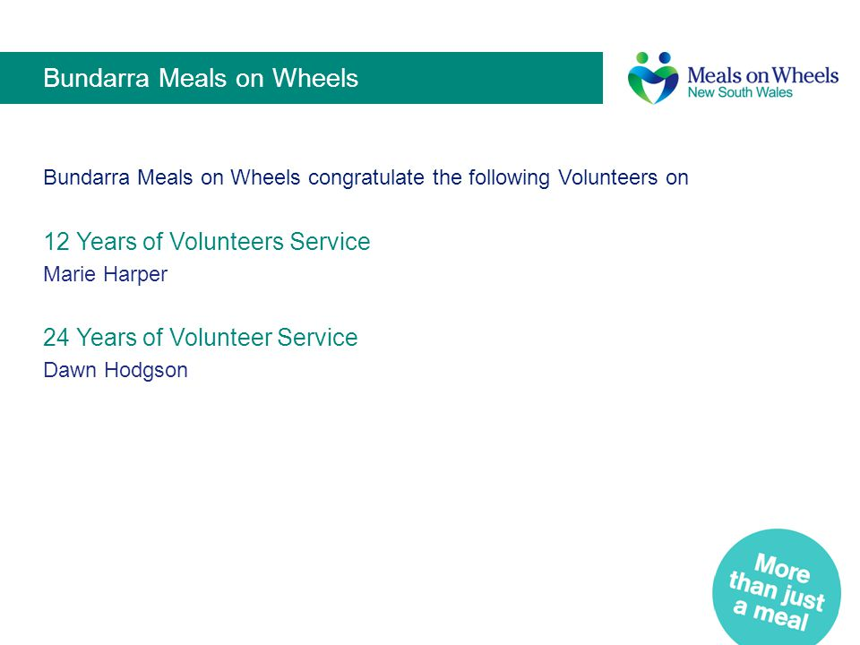 Tenterfield Meals on Wheels Tenterfield Meals on Wheels congratulate the following Volunteers on 20-30 years of Volunteer Service Margaret Cooper Edith Campbell Jeffrey Campbell Lynne Scholes Doreen Sommerville Shirley Morris Diana Rhodes Janet Hayne Ione Curry Val Chittick Mary Hennessy George Mulherin Helen Mulherin Pat Whalan Shirley Caldwell Fay McCowen