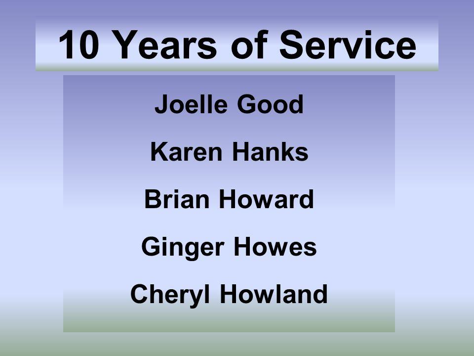 10 Years of Service Joelle Good Karen Hanks Brian Howard Ginger Howes Cheryl Howland