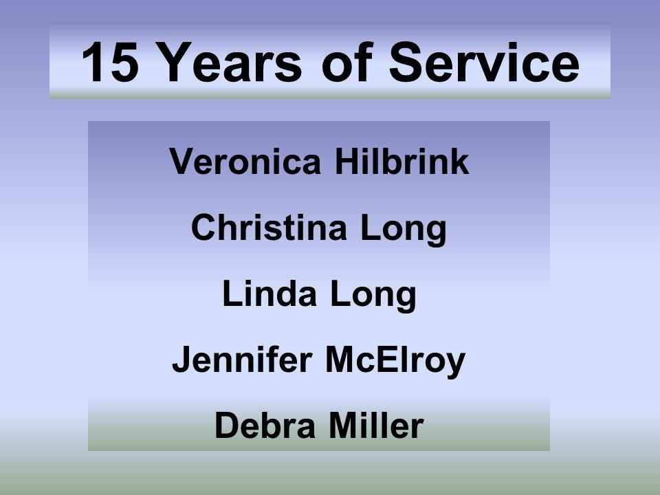 15 Years of Service Veronica Hilbrink Christina Long Linda Long Jennifer McElroy Debra Miller
