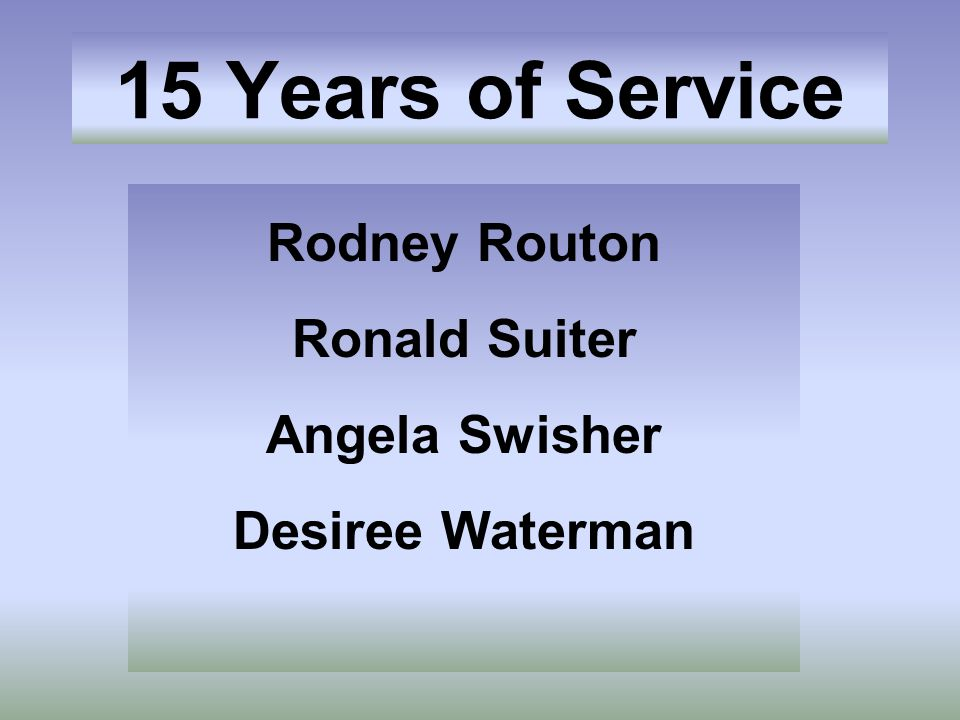 15 Years of Service Rodney Routon Ronald Suiter Angela Swisher Desiree Waterman