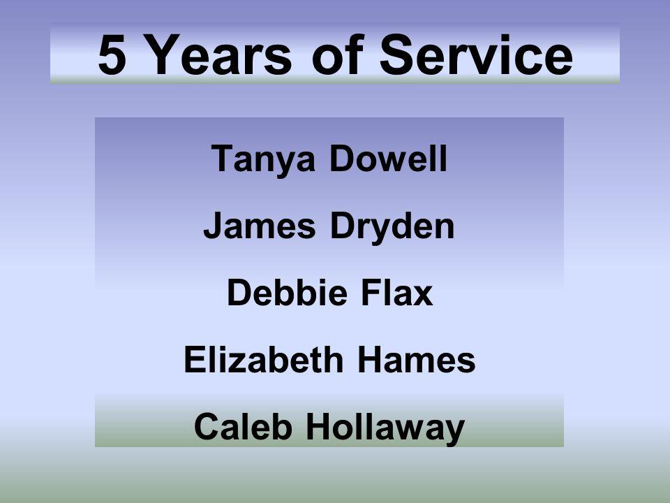 5 Years of Service Tanya Dowell James Dryden Debbie Flax Elizabeth Hames Caleb Hollaway