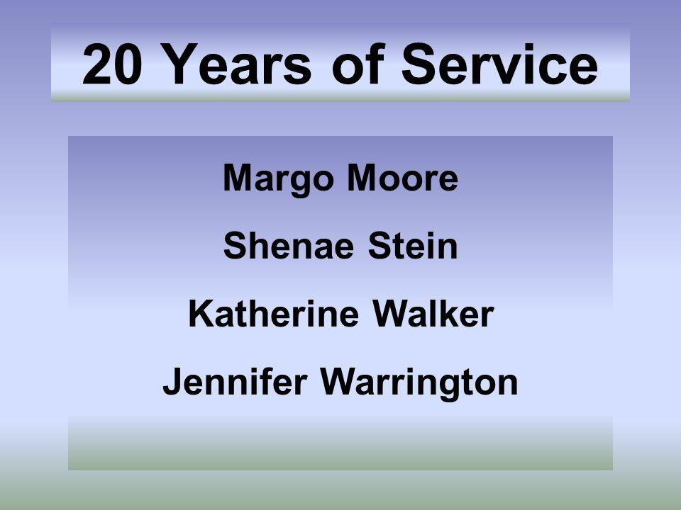 20 Years of Service Margo Moore Shenae Stein Katherine Walker Jennifer Warrington