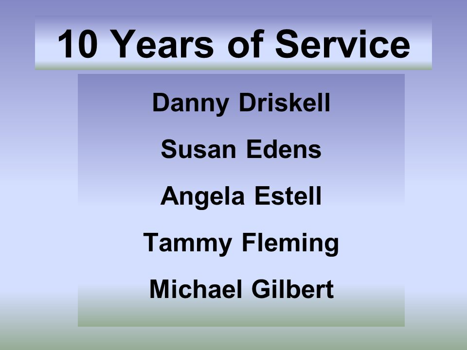 10 Years of Service Danny Driskell Susan Edens Angela Estell Tammy Fleming Michael Gilbert