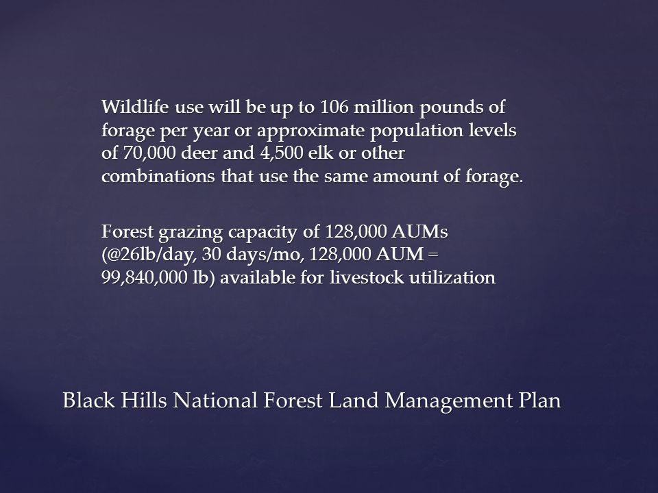 Wildlife use will be up to 106 million pounds of forage per year or approximate population levels of 70,000 deer and 4,500 elk or other combinations that use the same amount of forage.