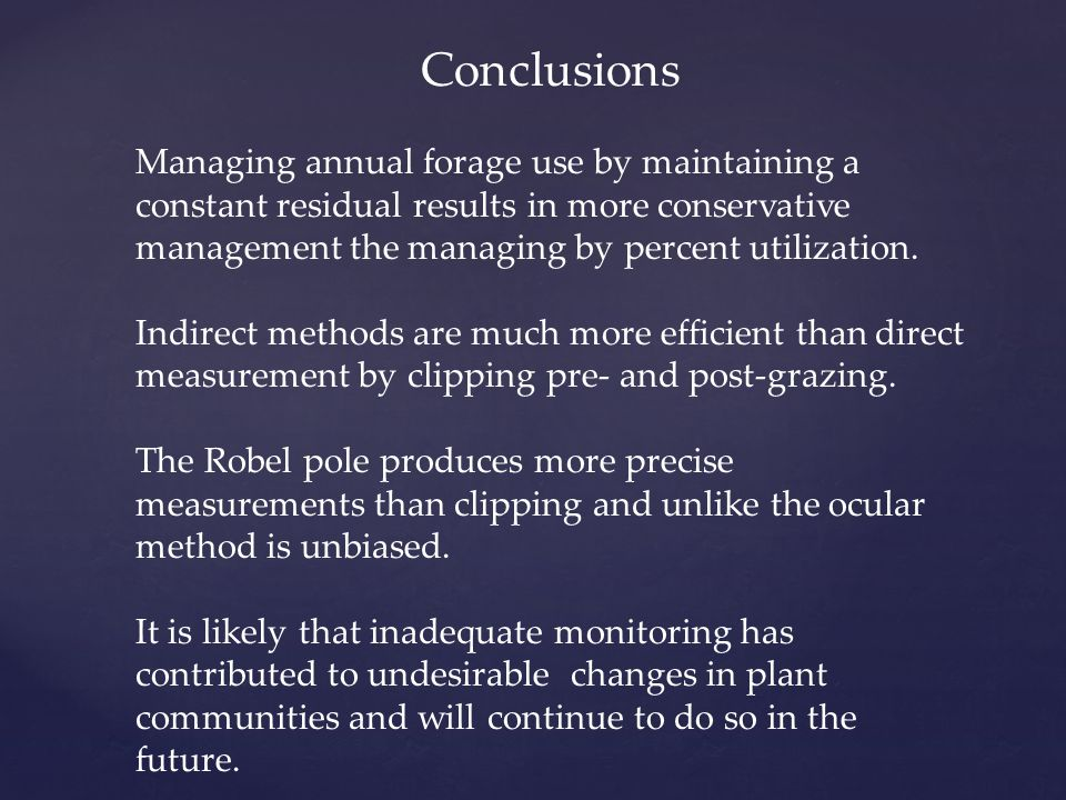 Conclusions Managing annual forage use by maintaining a constant residual results in more conservative management the managing by percent utilization.
