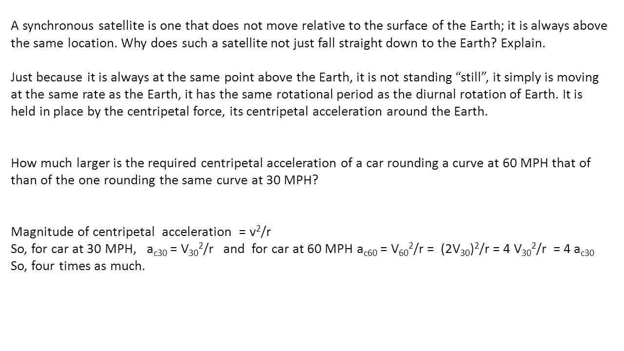A synchronous satellite is one that does not move relative to the surface of the Earth; it is always above the same location. Why does such a satellit
