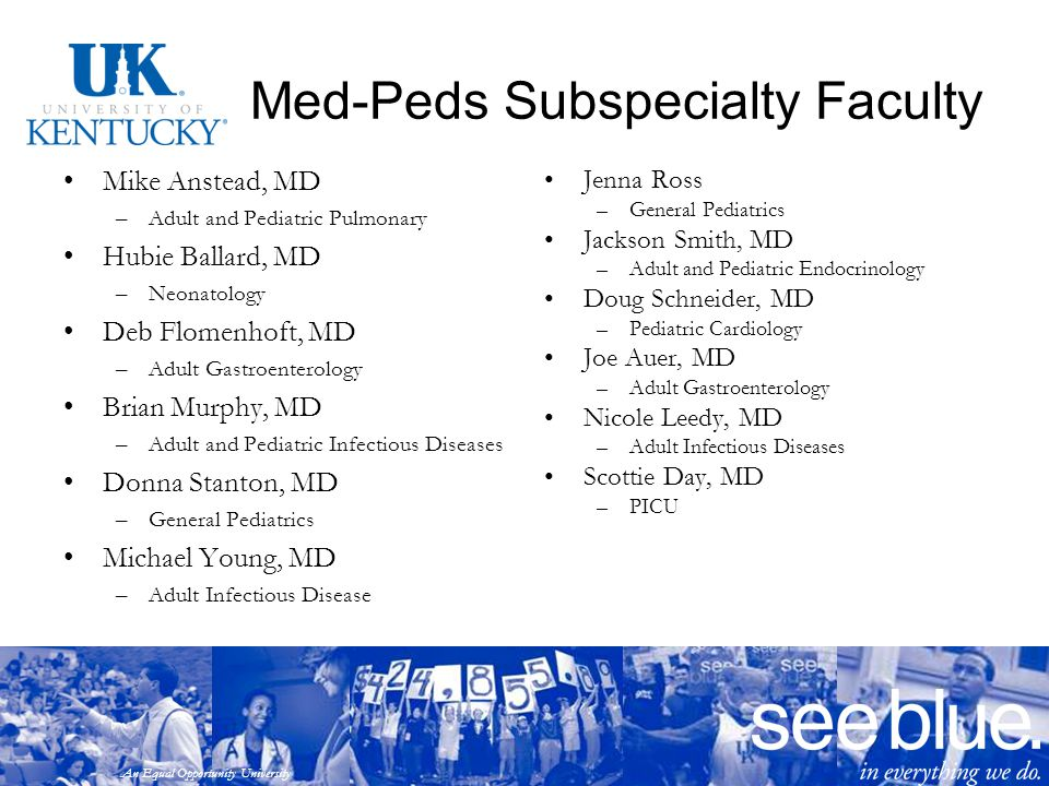 An Equal Opportunity University Med-Peds Subspecialty Faculty Mike Anstead, MD –Adult and Pediatric Pulmonary Hubie Ballard, MD –Neonatology Deb Flome