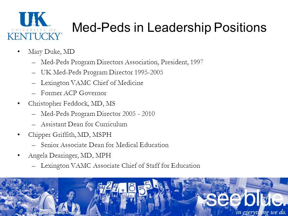 An Equal Opportunity University Med-Peds in Leadership Positions Mary Duke, MD –Med-Peds Program Directors Association, President, 1997 –UK Med-Peds P