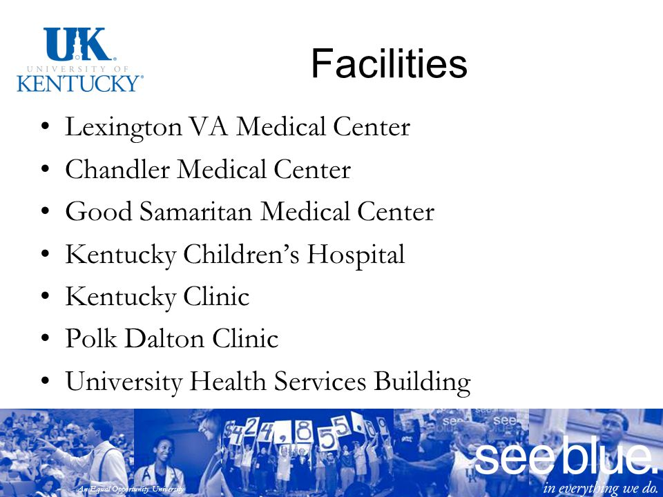 An Equal Opportunity University Facilities Lexington VA Medical Center Chandler Medical Center Good Samaritan Medical Center Kentucky Children's Hospi