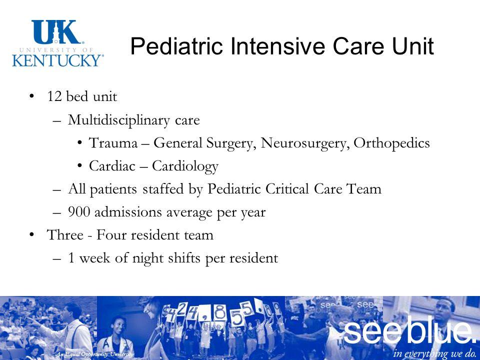 An Equal Opportunity University Pediatric Intensive Care Unit 12 bed unit –Multidisciplinary care Trauma – General Surgery, Neurosurgery, Orthopedics