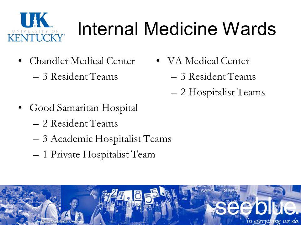An Equal Opportunity University Internal Medicine Wards Chandler Medical Center –3 Resident Teams Good Samaritan Hospital –2 Resident Teams –3 Academi
