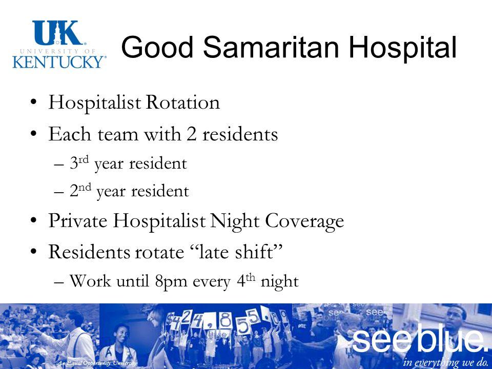 An Equal Opportunity University Good Samaritan Hospital Hospitalist Rotation Each team with 2 residents –3 rd year resident –2 nd year resident Privat