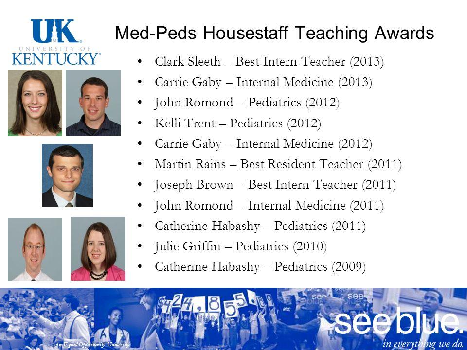 An Equal Opportunity University Med-Peds Housestaff Teaching Awards Clark Sleeth – Best Intern Teacher (2013) Carrie Gaby – Internal Medicine (2013) J