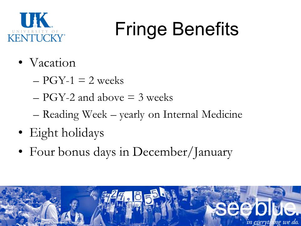 An Equal Opportunity University Fringe Benefits Vacation –PGY-1 = 2 weeks –PGY-2 and above = 3 weeks –Reading Week – yearly on Internal Medicine Eight