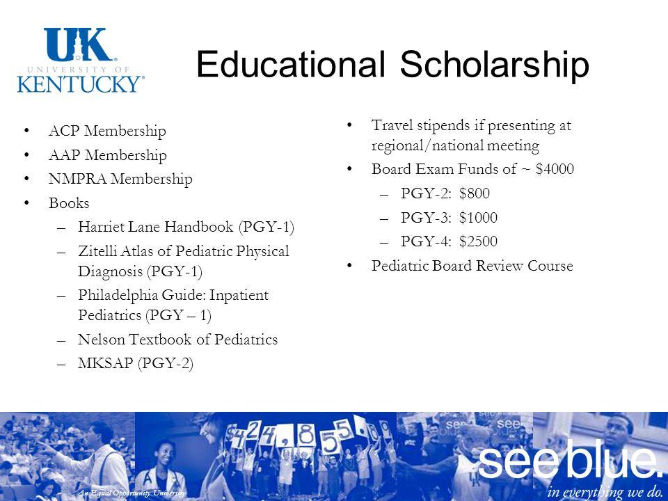 An Equal Opportunity University Educational Scholarship ACP Membership AAP Membership NMPRA Membership Books –Harriet Lane Handbook (PGY-1) –Zitelli A