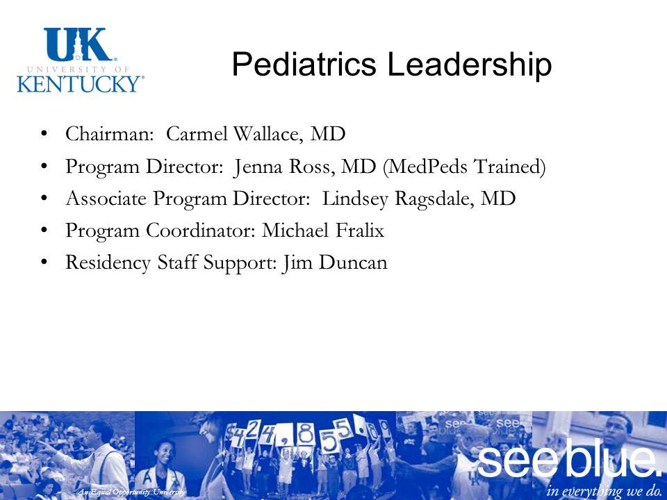 An Equal Opportunity University Pediatrics Leadership Chairman: Carmel Wallace, MD Program Director: Jenna Ross, MD (MedPeds Trained) Associate Progra