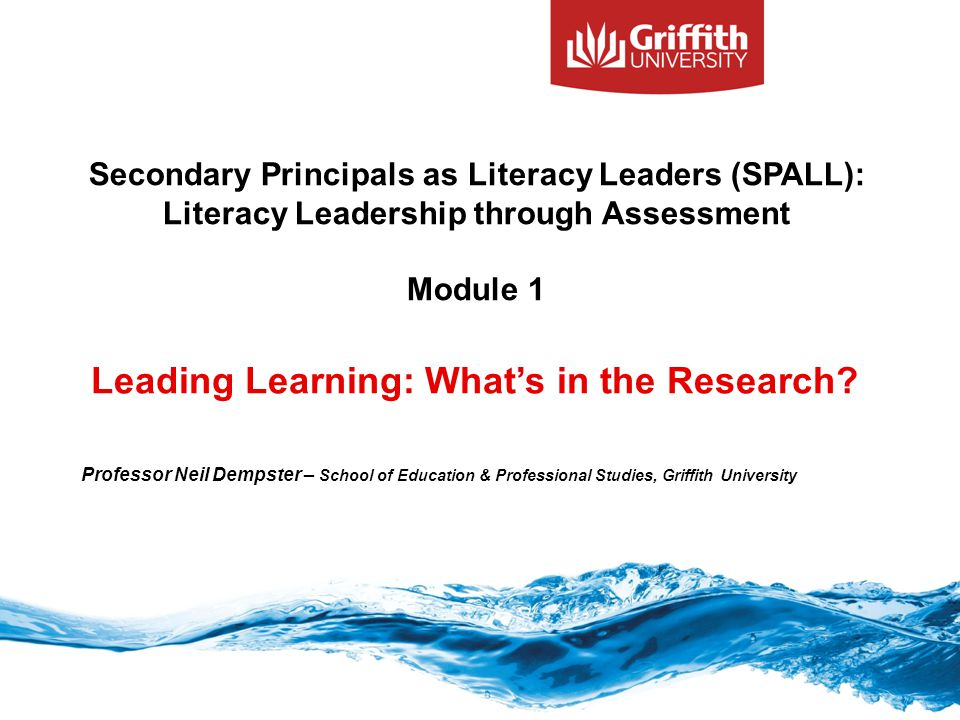 Professor Neil Dempster – School of Education & Professional Studies, Griffith University Leading Learning: What's in the Research? Secondary Principa