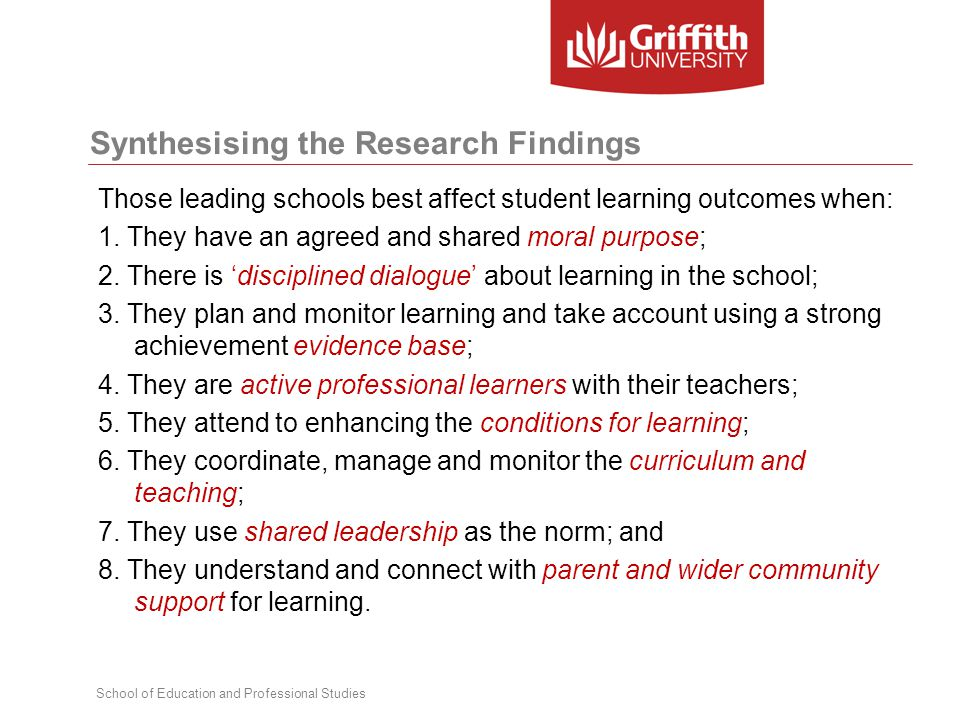 School of Education and Professional Studies Synthesising the Research Findings Those leading schools best affect student learning outcomes when: 1. T