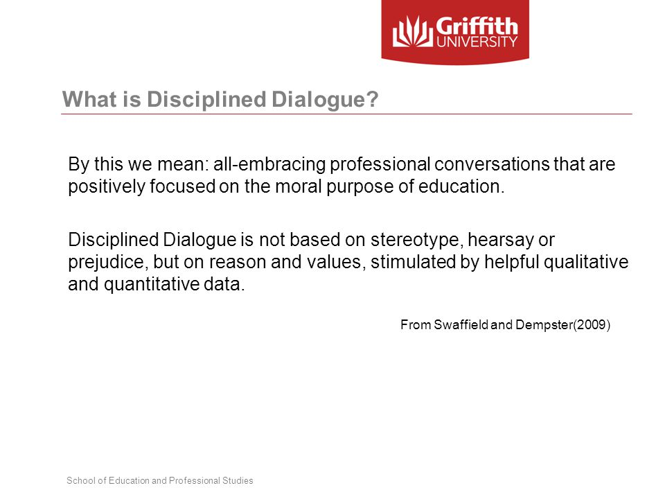 School of Education and Professional Studies What is Disciplined Dialogue.