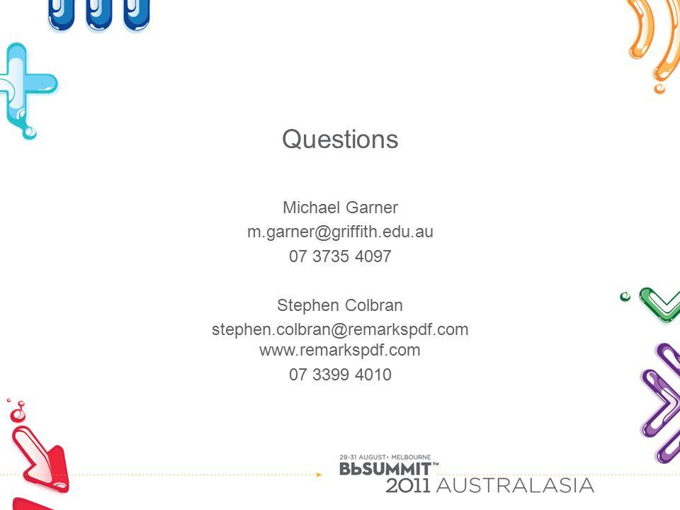 Questions Michael Garner m.garner@griffith.edu.au 07 3735 4097 Stephen Colbran stephen.colbran@remarkspdf.com www.remarkspdf.com 07 3399 4010