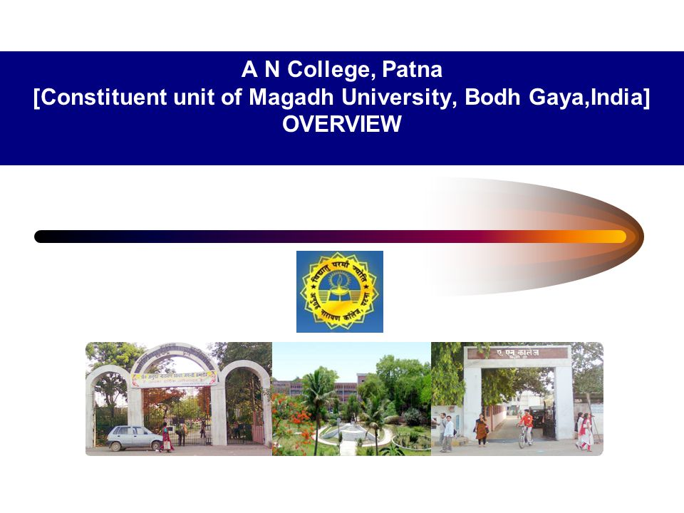 A N College, Patna [Constituent unit of Magadh University, Bodh Gaya,India] OVERVIEW