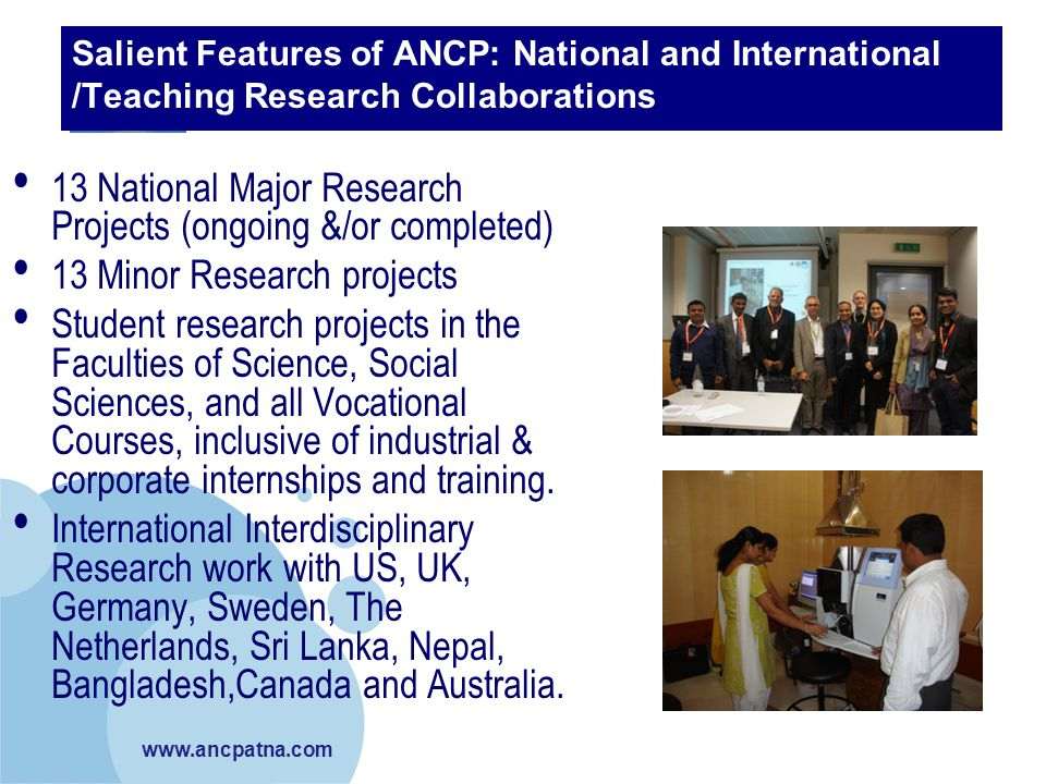 www.ancpatna.com Salient Features of ANCP: National and International /Teaching Research Collaborations 13 National Major Research Projects (ongoing &