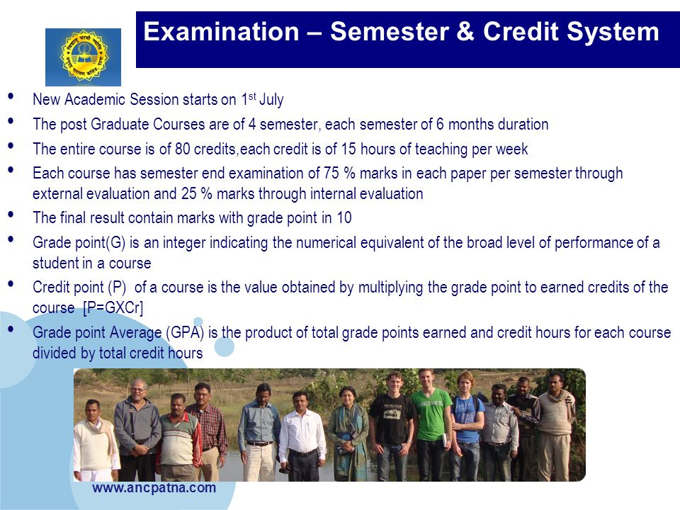 www.ancpatna.com Examination – Semester & Credit System New Academic Session starts on 1 st July The post Graduate Courses are of 4 semester, each sem