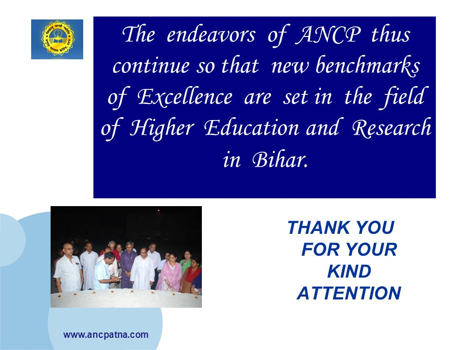 www.ancpatna.com The endeavors of ANCP thus continue so that new benchmarks of Excellence are set in the field of Higher Education and Research in Bih