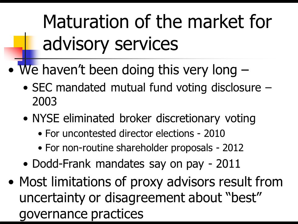 Maturation of the market for advisory services We haven't been doing this very long – SEC mandated mutual fund voting disclosure – 2003 NYSE eliminate