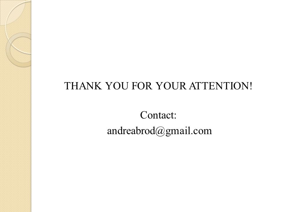 THANK YOU FOR YOUR ATTENTION! Contact: andreabrod@gmail.com