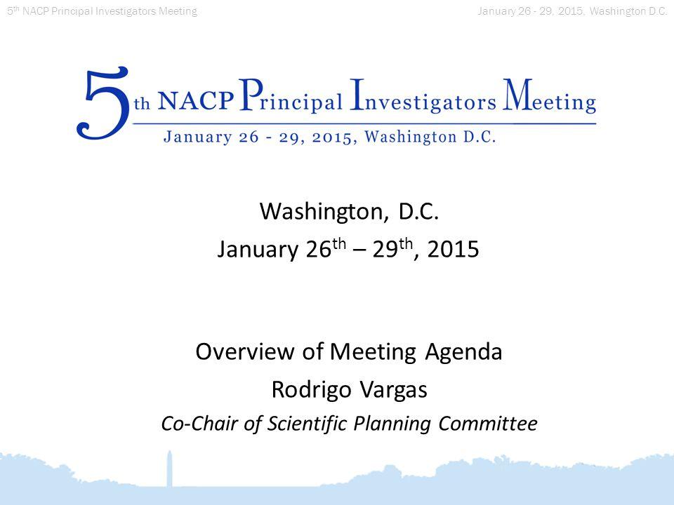 January 26 - 29, 2015, Washington D.C. 5 th NACP Principal Investigators Meeting Washington, D.C.