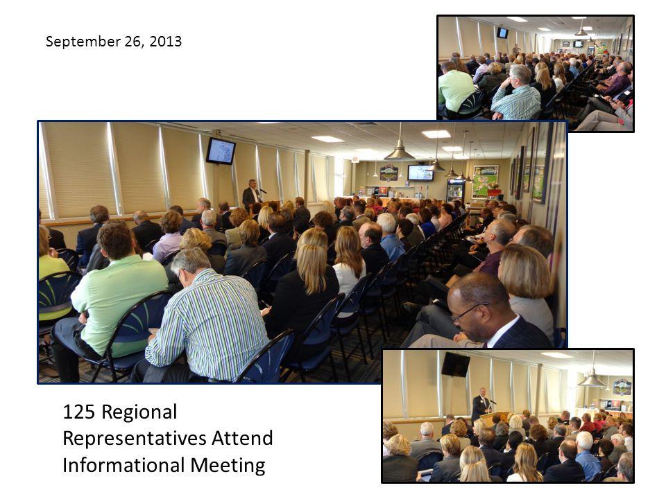 September 26, 2013 125 Regional Representatives Attend Informational Meeting