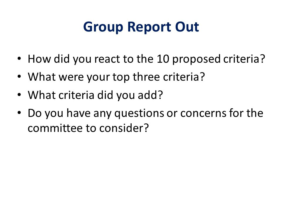 Group Report Out How did you react to the 10 proposed criteria.