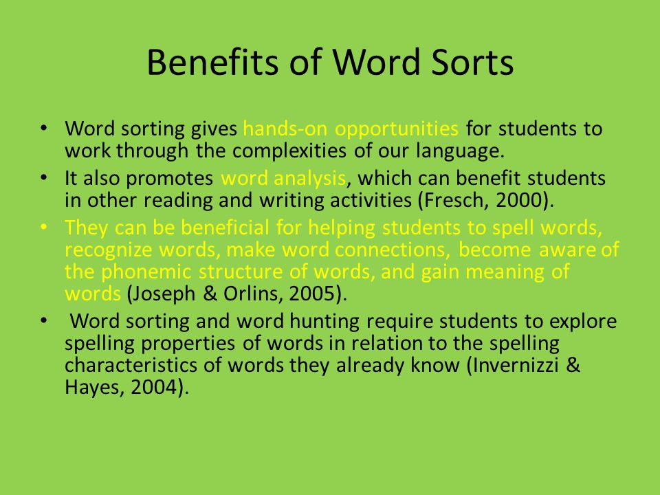 Benefits of Word Sorts Word sorting gives hands-on opportunities for students to work through the complexities of our language.