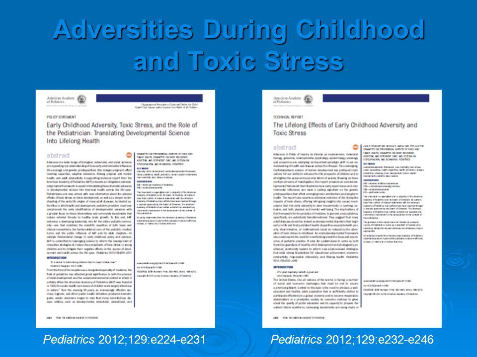 Adversities During Childhood and Toxic Stress Pediatrics 2012;129:e224-e231Pediatrics 2012;129:e232-e246