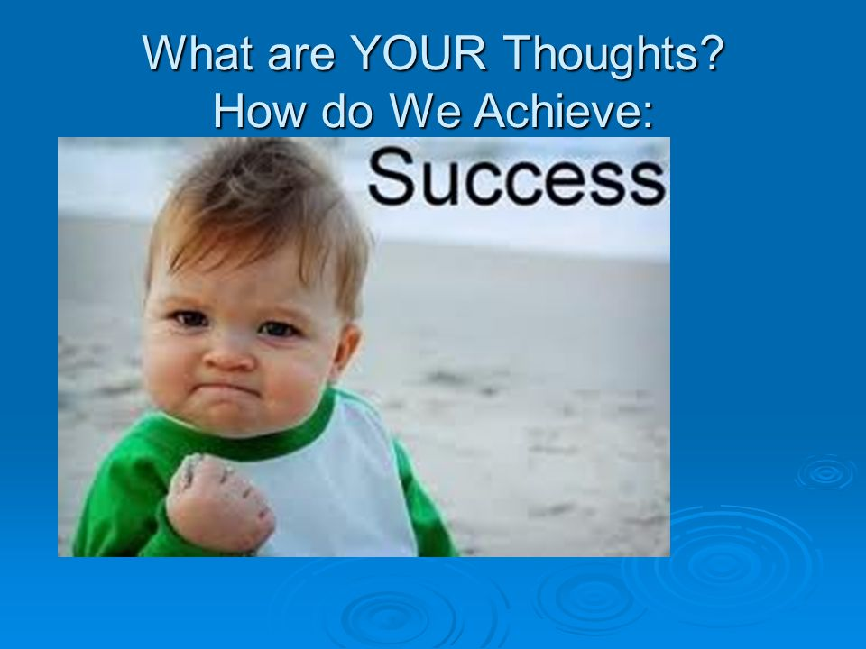 What are YOUR Thoughts? How do We Achieve: