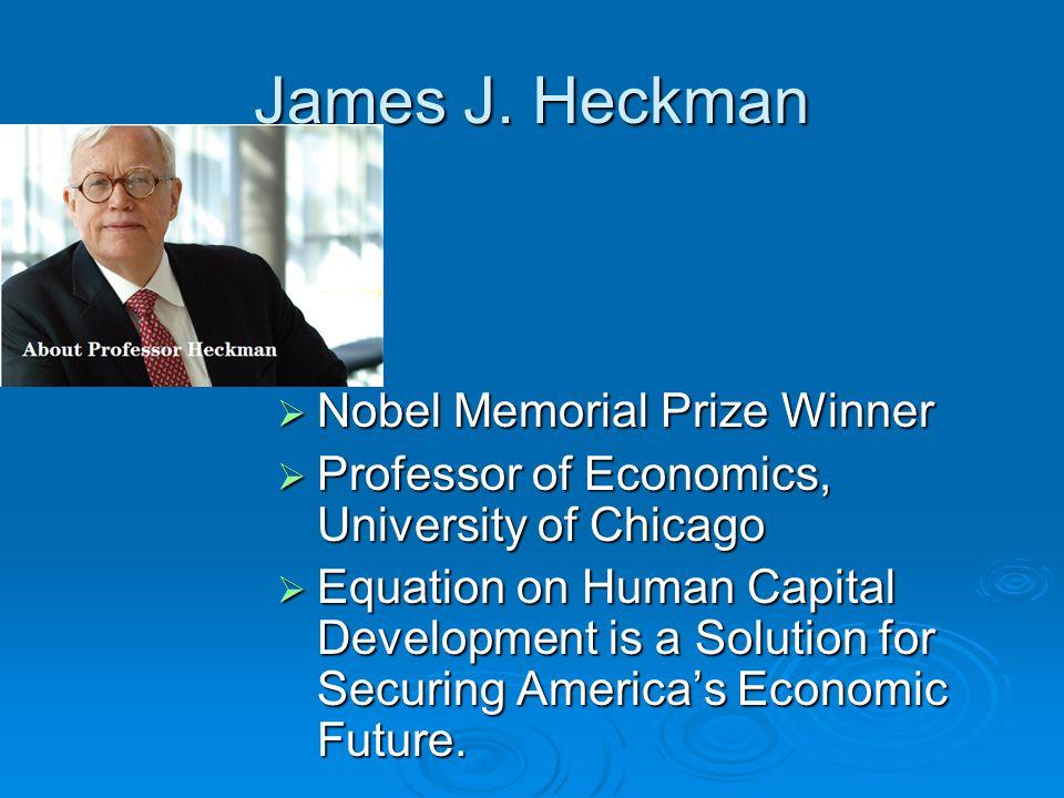 James J. Heckman  Nobel Memorial Prize Winner  Professor of Economics, University of Chicago  Equation on Human Capital Development is a Solution f