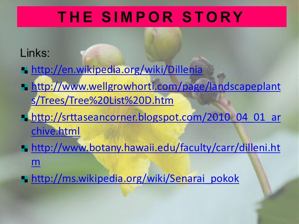 Links: http://en.wikipedia.org/wiki/Dillenia http://www.wellgrowhorti.com/page/landscapeplant s/Trees/Tree%20List%20D.htm http://srttaseancorner.blogs