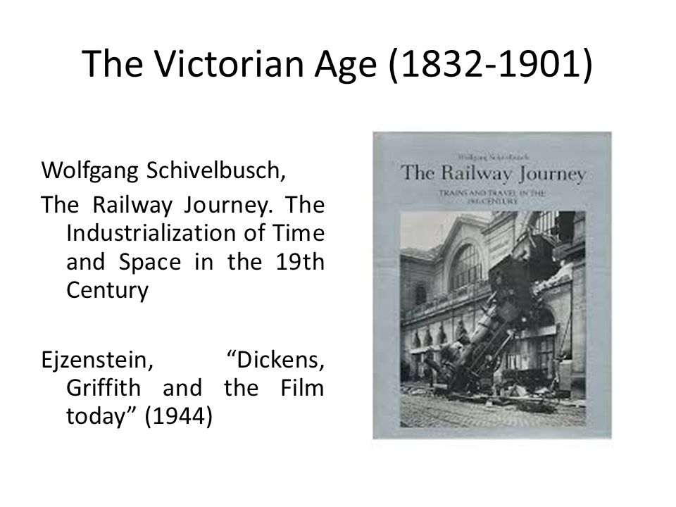 "The Victorian Age (1832-1901) Wolfgang Schivelbusch, The Railway Journey. The Industrialization of Time and Space in the 19th Century Ejzenstein, ""Dic"