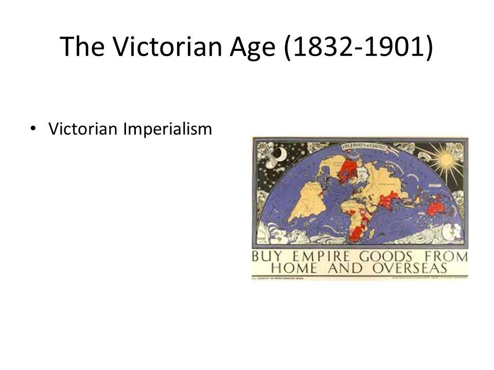 The Victorian Age (1832-1901) Victorian Imperialism