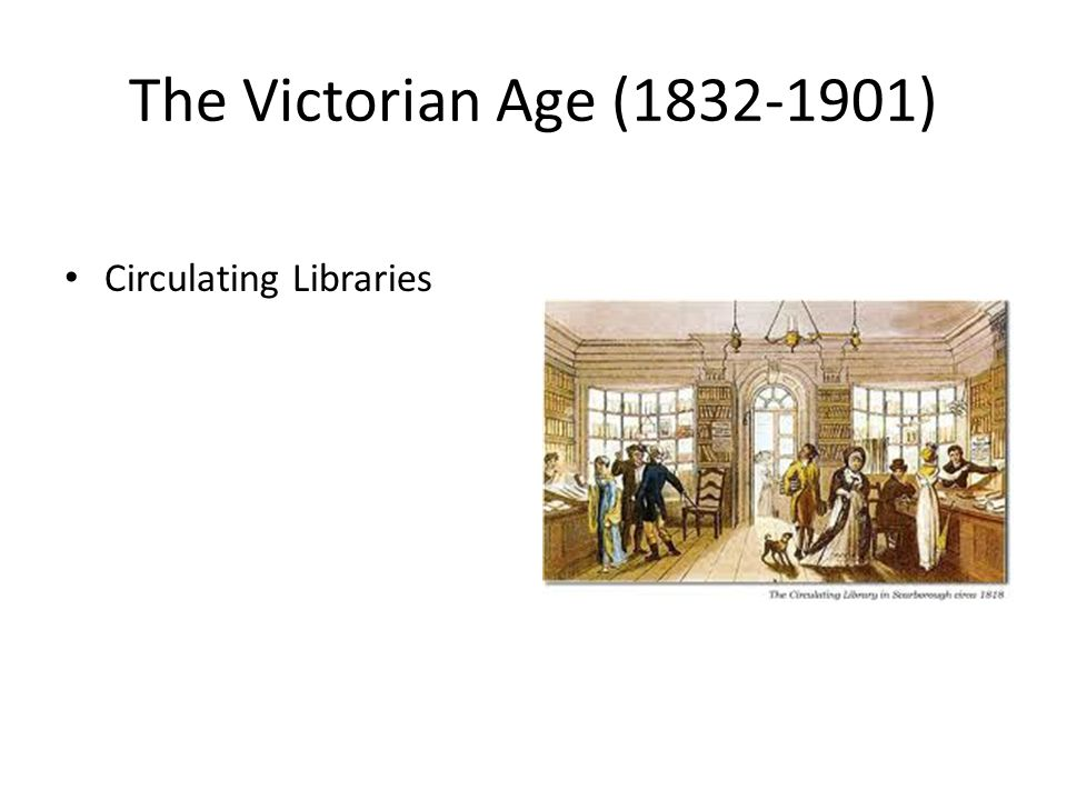 The Victorian Age (1832-1901) Circulating Libraries