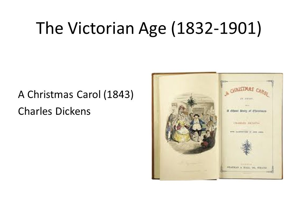 The Victorian Age (1832-1901) A Christmas Carol (1843) Charles Dickens