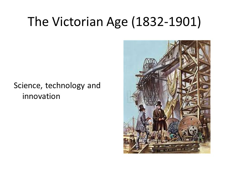 The Victorian Age (1832-1901) Science, technology and innovation