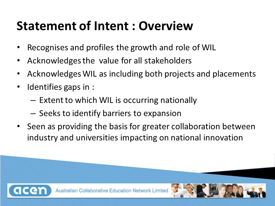 Statement of Intent : Overview Recognises and profiles the growth and role of WIL Acknowledges the value for all stakeholders Acknowledges WIL as incl