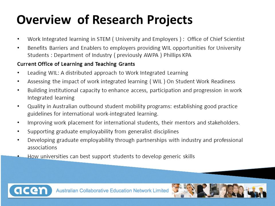 Overview of Research Projects Work Integrated learning in STEM ( University and Employers ) : Office of Chief Scientist Benefits Barriers and Enablers