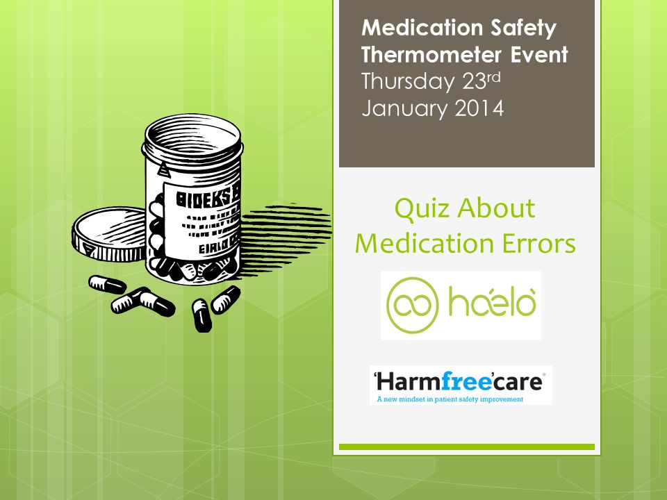 Quiz About Medication Errors Medication Safety Thermometer Event Thursday 23 rd January 2014