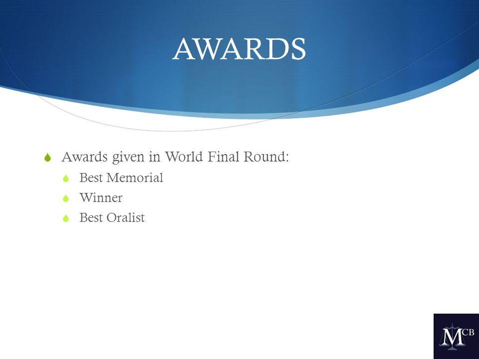 AWARDS  Awards given in World Final Round:  Best Memorial  Winner  Best Oralist