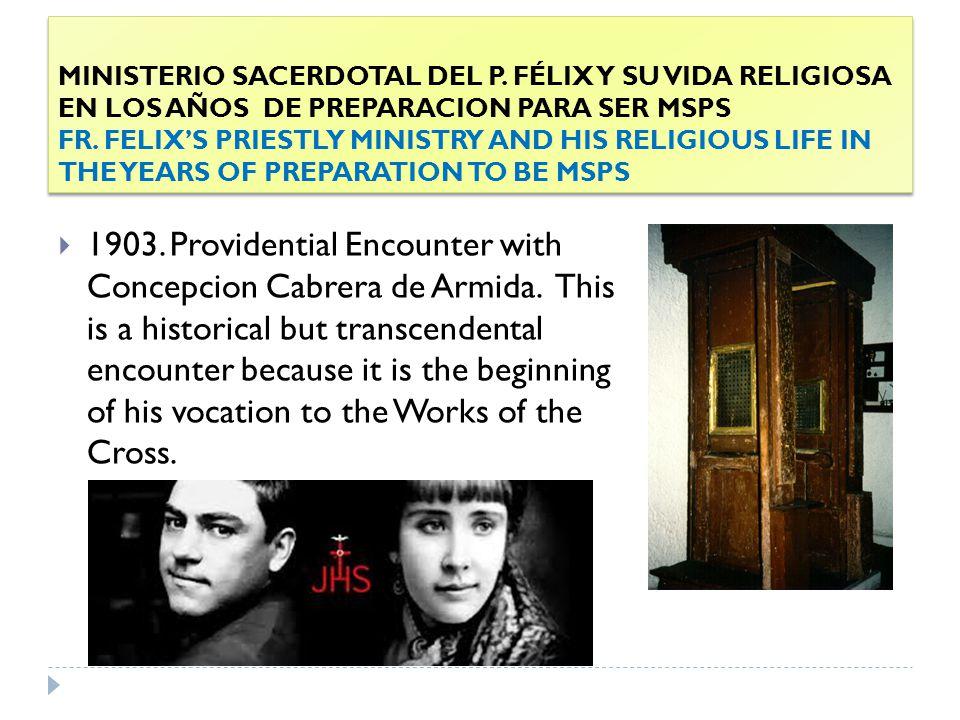 MINISTERIO SACERDOTAL DEL P. FÉLIX Y SU VIDA RELIGIOSA EN LOS AÑOS DE PREPARACION PARA SER MSPS FR.