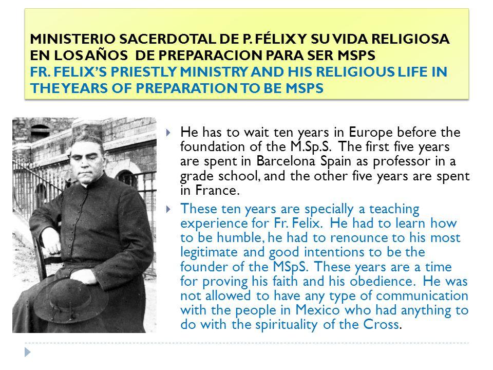 MINISTERIO SACERDOTAL DE P. FÉLIX Y SU VIDA RELIGIOSA EN LOS AÑOS DE PREPARACION PARA SER MSPS FR.