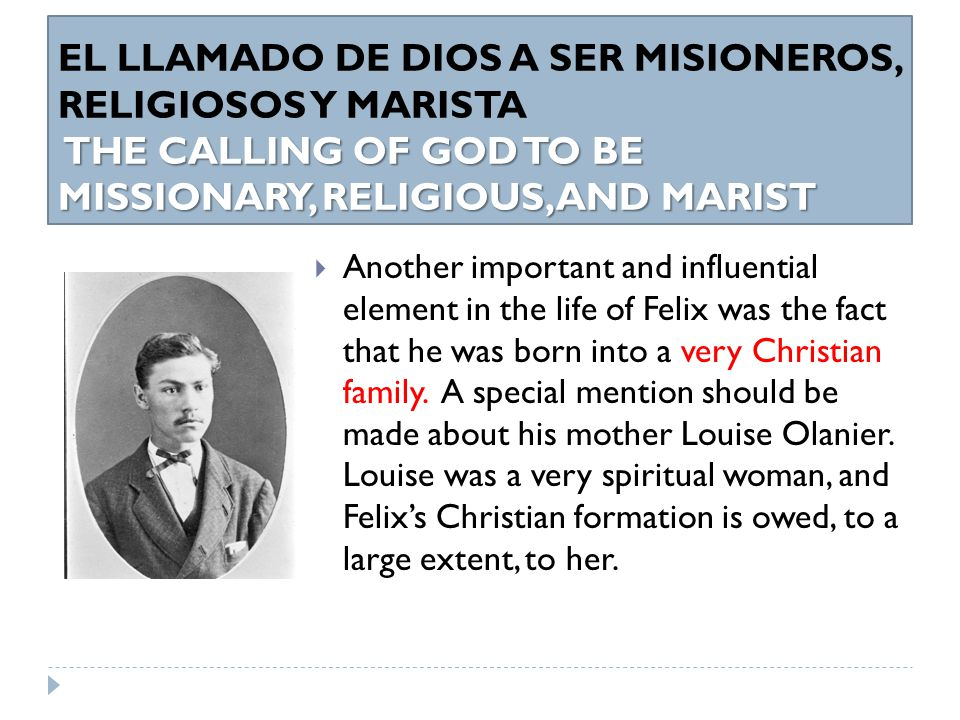 THE CALLING OF GOD TO BE MISSIONARY, RELIGIOUS, AND MARIST EL LLAMADO DE DIOS A SER MISIONERO, RELIGIOSO Y MARISTA THE CALLING OF GOD TO BE MISSIONARY, RELIGIOUS, AND MARIST  He made his first communion when he was nine years old.